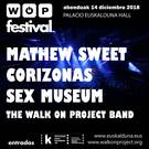 Wop Festival. MATHEW SWEET + CORIZONAS + SEX MUSEUM + THE WALK ON PROJECT BAND